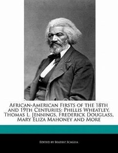 African-American Firsts of the 18th and 19th Centuries: Phillis Wheatley, Thomas L. Jennings, Frederick Douglass, Mary Eliza Mahoney and More - Scaglia, Beatriz