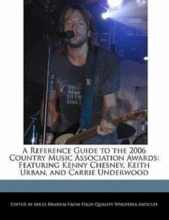 A Reference Guide to the 2006 Country Music Association Awards: Featuring Kenny Chesney, Keith Urban, and Carrie Underwood - Branum, Miles