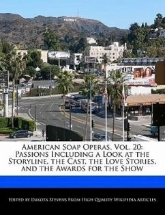 American Soap Operas, Vol. 20: Passions Including a Look at the Storyline, the Cast, the Love Stories, and the Awards for the Show - Stevens, Dakota
