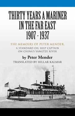 Thirty Years a Mariner in the Far East - 1907-1937: The Memoirs of Peter Mender, a Standard Oil Ship Captain on China's Yangtze River - Mender, Peter