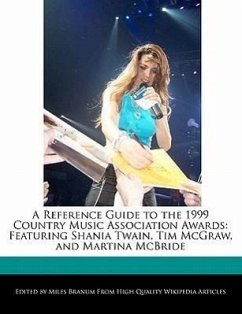 A Reference Guide to the 1999 Country Music Association Awards: Featuring Shania Twain, Tim McGraw, and Martina McBride - Branum, Miles