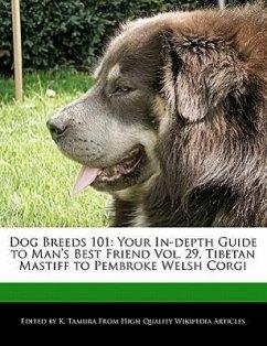 Dog Breeds 101: Your In-Depth Guide to Man's Best Friend Vol. 29, Tibetan Mastiff to Pembroke Welsh Corgi - Cleveland, Jacob Tamura, K.