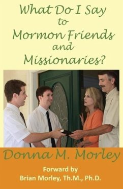 What Do I Say To Mormon Friends and Missionaries? - Morley, Donna