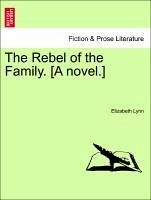 The Rebel of the Family. [A novel.] Vol. I. - Lynn, Elizabeth
