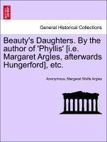 Beauty's Daughters. By the author of 'Phyllis' [i.e. Margaret Argles, afterwards Hungerford], etc. VOL. III - Anonymous Argles, Margaret Wolfe