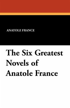 The Six Greatest Novels of Anatole France - France, Anatole