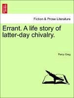 Errant. A life story of latter-day chivalry. Vol. III. - Greg, Percy