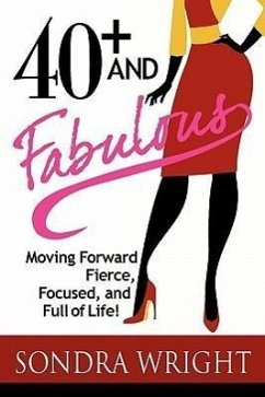 40+ and Fabulous: Moving Forward Fierce, Focused, and Full of Life! - Wright, Sondra