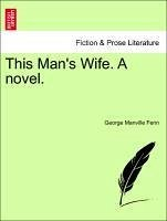 This Man's Wife. A novel. VOL. III. - Fenn, George Manville