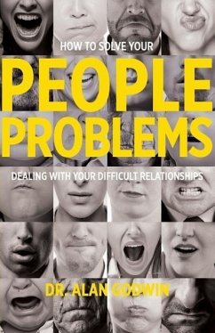 How to Solve Your People Problems: Dealing with Your Difficult Relationships - Godwin, Alan