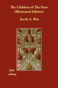 The Children of the Poor (Illustrated Edition) - Riis, Jacob A.