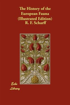 The History of the European Fauna (Illustrated Edition) - Scharff, R. F.