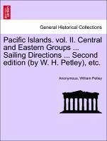 Pacific Islands. vol. II. Central and Eastern Groups ... Sailing Directions ... Second edition (by W. H. Petley), etc. - Anonymous Petley, William