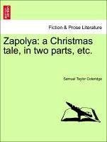Zapolya: a Christmas tale, in two parts, etc. - Coleridge, Samuel Taylor