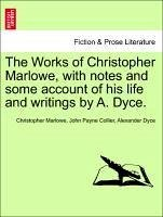 The Works of Christopher Marlowe, with notes and some account of his life and writings by A. Dyce. VOL. I - Marlowe, Christopher Collier, John Payne Dyce, Alexander