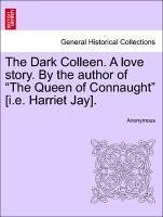 The Dark Colleen. A love story. By the author of
