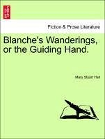 Blanche's Wanderings, or the Guiding Hand. - Hall, Mary Stuart