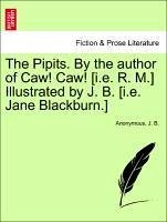 The Pipits. By the author of Caw! Caw! [i.e. R. M.] Illustrated by J. B. [i.e. Jane Blackburn.] - Anonymous B. , J.