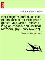 Hells Higher Court of Justice or, the Triall of the three politick ghosts, viz.: Oliver Cromwell, King of Sweden, and Cardinal Mazarine. [By Henry Nevile?] - Cromwell, Oliver Mazarin, Jules