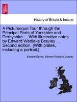 A Picturesque Tour through the Principal Parts of Yorkshire and Derbyshire ... With illustrative notes by Edward Wedlake Brayley ... Second edition. [With plates, including a portrait.] - Dayes, Edward Brayley, Edward Wedlake