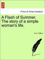 A Flash of Summer. The story of a simple woman's life. - Clifford, W. K.