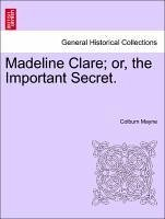 Madeline Clare or, the Important Secret. Vol. I - Mayne, Colburn
