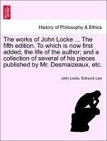 The works of John Locke ... The fifth edition. To which is now first added, the life of the author and a collection of several of his pieces published by Mr. Desmaizeaux, etc.. VOLUME THE EIGHTH, THE TENTH EDITION - Locke, John Law, Edmund