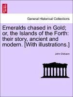 Emeralds chased in Gold or, the Islands of the Forth: their story, ancient and modern. [With illustrations.] - Dickson, John
