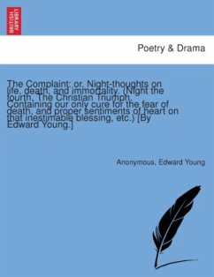 The Complaint: or, Night-thoughts on life, death, and immortality. (Night the fourth. The Christian Triumph. Containing our only cure for the fear of death, and proper sentiments of heart on that inestimable blessing, etc.) [By Edward Young.] - Anonymous Young, Edward