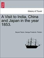 A Visit to India, China and Japan in the year 1853. - Taylor, Bayard Pardon, George Frederick.