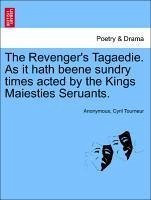 The Revenger's Tagaedie. As it hath beene sundry times acted by the Kings Maiesties Seruants. - Anonymous Tourneur, Cyril