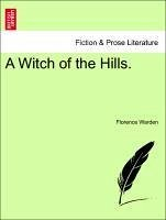 A Witch of the Hills. Vol. I - Warden, Florence