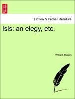 Isis: an elegy, etc. - Mason, William