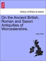 On the Ancient British, Roman and Saxon Antiquities of Worcestershire. - Allies, Jabez