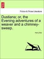 Dustiana or, the Evening adventures of a weaver and a chimney-sweep. - Dier, Henry