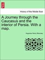 A Journey through the Caucasus and the interior of Persia. With a map. - Mounsey, Augustus Henry