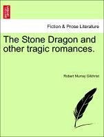 The Stone Dragon and other tragic romances. - Gilchrist, Robert Murray