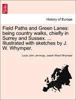 Field Paths and Green Lanes: being country walks, chiefly in Surrey and Sussex. ... Illustrated with sketches by J. W. Whymper. - Jennings, Louis John Whymper, Josiah Wood