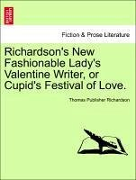 Richardson's New Fashionable Lady's Valentine Writer, or Cupid's Festival of Love. - Richardson, Thomas Publisher
