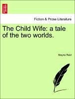 The Child Wife: a tale of the two worlds. Vol. III - Reid, Mayne
