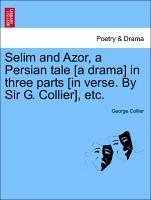 Selim and Azor, a Persian tale [a drama] in three parts [in verse. By Sir G. Collier], etc. - Collier, George
