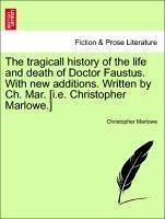 The tragicall history of the life and death of Doctor Faustus. With new additions. Written by Ch. Mar. [i.e. Christopher Marlowe.] Vol. II - Marlowe, Christopher