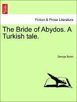 The Bride of Abydos. A Turkish tale. - Byron, George