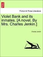 Violet Bank and its inmates. [A novel. By Mrs. Charles Jenkin.] - Jenkin, Charles