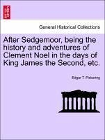 After Sedgemoor, being the history and adventures of Clement Noel in the days of King James the Second, etc. - Pickering, Edgar T.