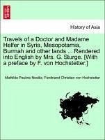 Travels of a Doctor and Madame Helfer in Syria, Mesopotamia, Burmah and Other Lands ... Rendered Into English by Mrs. G. Sturge. [With a Preface by F. Von Hochstetter.]