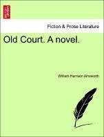 Old Court. A novel. VOL. I. - Ainsworth, William Harrison
