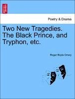Two New Tragedies. The Black Prince, and Tryphon, etc. - Orrery, Roger Boyle