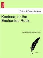 Keetsea or the Enchanted Rock. - Saint John, Percy Bolingbroke