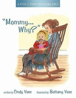 Mommy...Why?: A Titus 2 Story for Young Girls - Voss, Cindy
